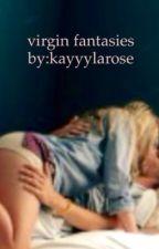 Virgin Fantasies by kayyylarose