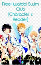 Free! Iwatobi Swim Club (Character x Reader) by Pain_Is_Lovely