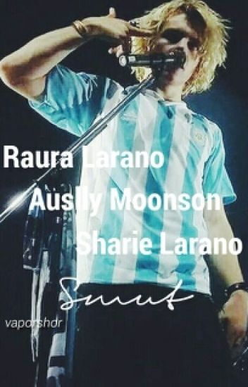 Raura Larano/Auslly Moonson/Sharie Larano Smut