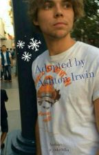 Adopted By Ashton Irwin (First Written Book 2014) *Completed*  by RaadicalHazee
