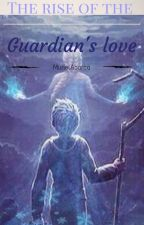 """The rise of the guardian's love"" wattys2016 by MurielAbarca"
