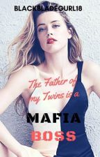 The Father of my Twins is a Mafia Boss?[Rated R] by BlackBladeGurl18