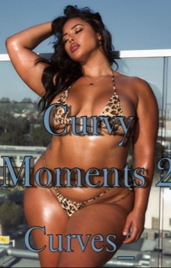 Curvy Moments 2- Completed