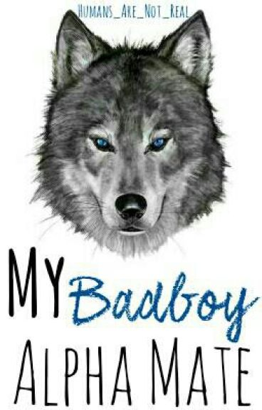 My Bad Boy Alpha Mate #wattys2016
