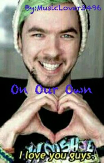 On Our Own (jacksepticeye fanfiction)