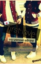 First Love ( my unknown admirer) by Hime_Michico21