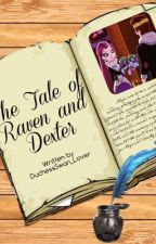 The Tale Of Raven and Dexter by duchessswan_lover