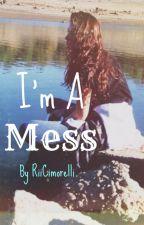 I'm A Mess || l.c by RiiCimorelli