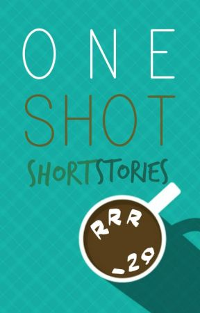 ONE SHOT (SHORT STORIES) by RRR_29