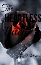 The Heartless Bitch by lelelelemon