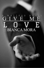 Give me Love by OAmatoare