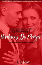 Herdeiros do Prazer - Livro 01 - Duologia Os Herdeiros. by Esvanic