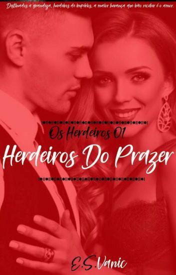 Herdeiros do Prazer - Livro 01 - Duologia Os Herdeiros.