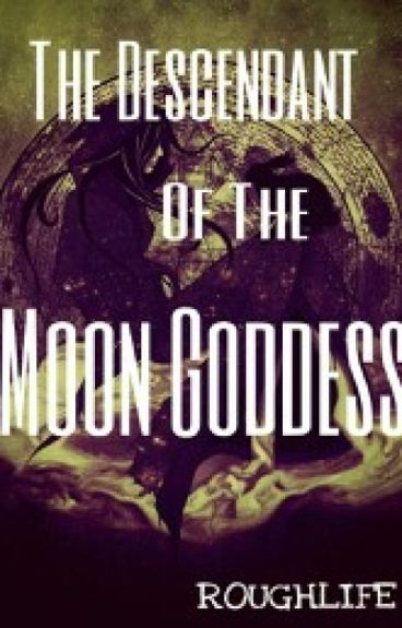 The Descendant of the Moon Godess