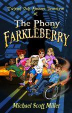 The Phony Farkleberry (Twisted Oak Amateur Detectives #1) by MichaelScottMiller