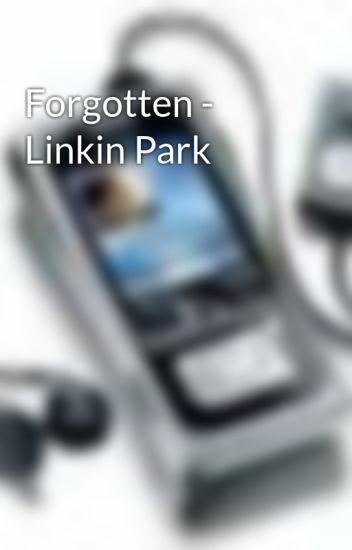 Forgotten - Linkin Park - musicphone - Wattpad