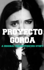 PROYECTO GORDA by freakyforever