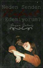 NEDEN SENDEN NEFRET EDEMİYORUM by byzglm