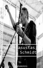 No me asustas , Schmidt ||Kendall Schmidt y tu|| by dxmonns