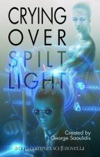 Crying Over Spilt Light (Sci-fi Mind Bender With A Sexy Muse) by mythographystudios