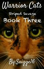 Warrior Cats: Striped Savage Book 3 by Saigge16