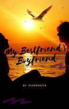 My Bestfriend's Boyfriend by hiamenaj18