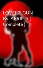 LOVER'S GUN By: APRIL D. ( Complete ) by HeartRomances