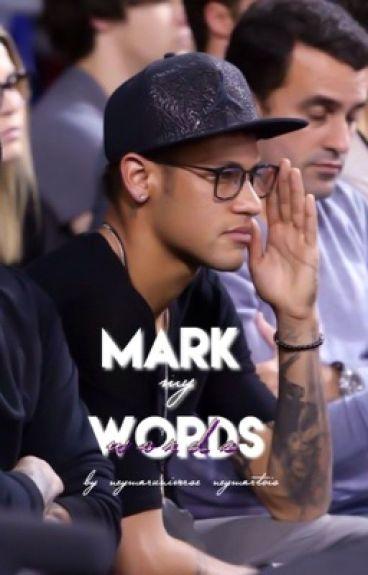 Mark my words (Neymar Jr Fanfic)