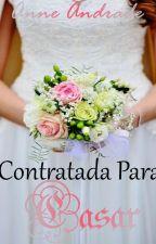 Contratada Para Casar - Série Ela by Anne_Andrade