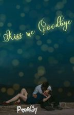 Kiss Me Goodbye by pomfly