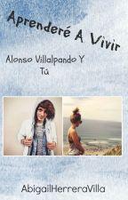 Aprenderé A Vivir Alonso Villalpando y Tu by abigailherreravilla