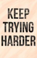 Keep Trying Harder. by nabiloali