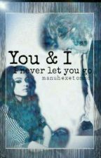 You and I? I Never let you go (Book 3) by manuhexetommo