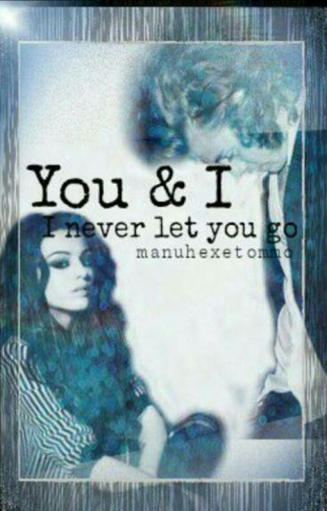 You and I? I Never let you go (Book 3)