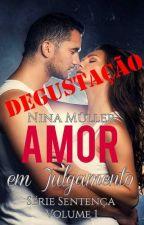 Amor em Julgamento - Degustação - Somente alguns capítulos by Nina_Muller