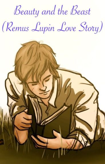 Beauty and the Beast (Remus Lupin love story)