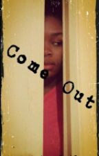 Come Out by Rainbow_Smileyy