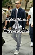 Chris brown (The Teacher) by KingBreezy_Angels