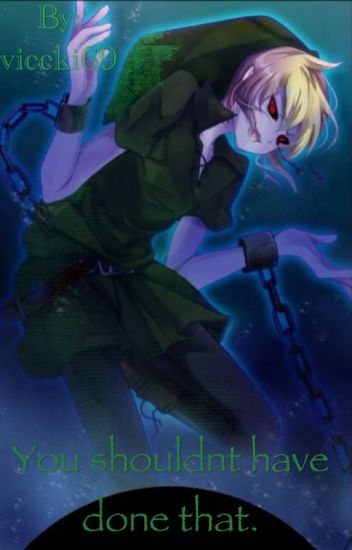 You Shouldn't Have Done That. (BEN Drowned x Reader)