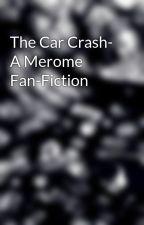 The Car Crash- A Merome Fan-Fiction by LostUponTheStars