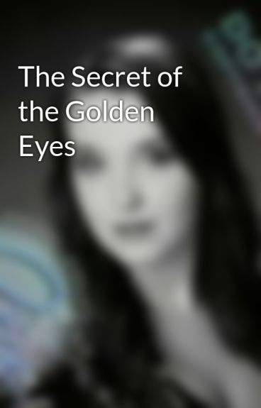 The Secret of the Golden Eyes by maddhatter