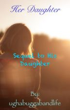 Her daughter (Sequel to His Daughter) by ughabuggabandlife