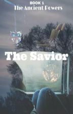 The Ancient Powers: The Savior by This_Life_Chosen