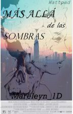 Más Allá De Las Sombras. by Mareleyn_1D