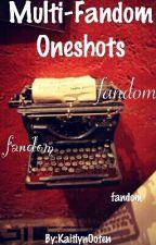 Multi-Fandom Oneshots by KaitlynOoten