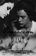 Operación Mamá || h.s  by larrysmoker