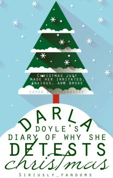 Darla Doyle's Diary of Why She Detests Christmas by Siriusly_fandoms