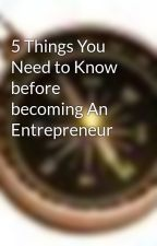 5 Things You Need to Know before becoming An Entrepreneur by instigo