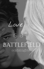 Love is a Battlefield // c.d. (*ON HOLD*) by coldxnights