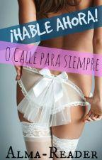 ¡HABLE AHORA! O Calle para siempre.(En edición) by Alma-Reader